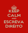 KEEP CALM AND ESCREVA DIREITO - Personalised Poster A4 size