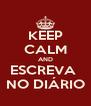 KEEP CALM AND ESCREVA  NO DIÁRIO - Personalised Poster A4 size