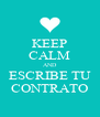 KEEP CALM AND ESCRIBE TU CONTRATO - Personalised Poster A4 size