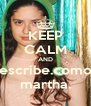 KEEP CALM AND escribe.como martha. - Personalised Poster A4 size
