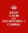 KEEP CALM AND ESCRITÓRIO = CURRAL - Personalised Poster A4 size