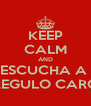 KEEP CALM AND ESCUCHA A  REGULO CARO - Personalised Poster A4 size