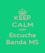 KEEP CALM AND Escucha Banda MS - Personalised Poster A4 size