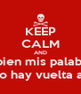 KEEP CALM AND Escucha bien mis palabras nene, ya no hay vuelta atras - Personalised Poster A4 size