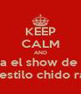 KEEP CALM AND escucha el show de karime por estilo chido radio - Personalised Poster A4 size