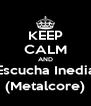 KEEP CALM AND Escucha Inedia (Metalcore) - Personalised Poster A4 size