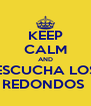 KEEP CALM AND ESCUCHA LOS REDONDOS  - Personalised Poster A4 size