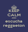 KEEP CALM AND escucha reggaeton - Personalised Poster A4 size