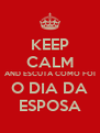 KEEP CALM AND ESCUTA COMO FOI O DIA DA ESPOSA - Personalised Poster A4 size