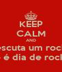KEEP CALM AND escuta um rock que hoje é dia de rock bebê !!! - Personalised Poster A4 size