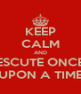 KEEP CALM AND ESCUTE ONCE UPON A TIME - Personalised Poster A4 size