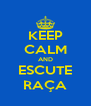 KEEP CALM AND ESCUTE RAÇA - Personalised Poster A4 size