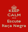 KEEP CALM And Escute Raça Negra - Personalised Poster A4 size