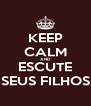 KEEP CALM AND ESCUTE SEUS FILHOS - Personalised Poster A4 size