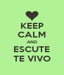 KEEP CALM AND ESCUTE TE VIVO - Personalised Poster A4 size