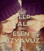 KEEP CALM AND ESEN  ÖZYAVUZ - Personalised Poster A4 size