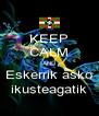 KEEP CALM AND Eskerrik asko ikusteagatik - Personalised Poster A4 size
