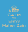 KEEP CALM AND Esm3 Maher Zain - Personalised Poster A4 size