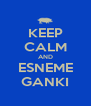 KEEP CALM AND ESNEME GANKI - Personalised Poster A4 size