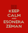 KEEP CALM AND ESONERA ZEMAN - Personalised Poster A4 size