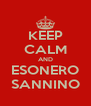 KEEP CALM AND ESONERO SANNINO - Personalised Poster A4 size
