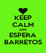 KEEP CALM AND ESPERA BARRETOS - Personalised Poster A4 size