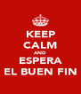 KEEP CALM AND ESPERA EL BUEN FIN - Personalised Poster A4 size