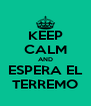 KEEP CALM AND ESPERA EL TERREMO - Personalised Poster A4 size