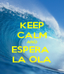 KEEP CALM AND ESPERA  LA OLA - Personalised Poster A4 size