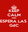 KEEP CALM AND ESPERA LAS  GdC - Personalised Poster A4 size