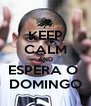 KEEP CALM AND ESPERA O  DOMINGO - Personalised Poster A4 size