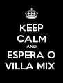 KEEP CALM AND ESPERA O VILLA MIX  - Personalised Poster A4 size