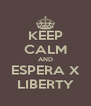 KEEP CALM AND ESPERA X LIBERTY - Personalised Poster A4 size