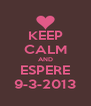 KEEP CALM AND ESPERE 9-3-2013 - Personalised Poster A4 size
