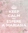 KEEP CALM AND ESPERE A MARIANA - Personalised Poster A4 size