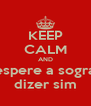 KEEP CALM AND espere a sogra dizer sim - Personalised Poster A4 size