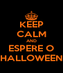 KEEP CALM AND ESPERE O HALLOWEEN - Personalised Poster A4 size
