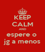 KEEP CALM AND espere o  jg a menos - Personalised Poster A4 size