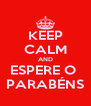 KEEP CALM AND ESPERE O  PARABÉNS - Personalised Poster A4 size
