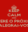 KEEP CALM AND ESPERE O PRÓXIMO ALEGRAI-VOS - Personalised Poster A4 size