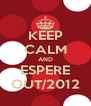 KEEP CALM AND ESPERE OUT/2012 - Personalised Poster A4 size