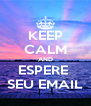 KEEP CALM AND  ESPERE   SEU EMAIL - Personalised Poster A4 size