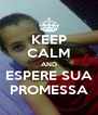 KEEP CALM AND ESPERE SUA PROMESSA - Personalised Poster A4 size