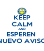 KEEP CALM AND ESPEREN  NUEVO AVISO - Personalised Poster A4 size