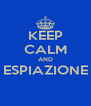 KEEP CALM AND ESPIAZIONE  - Personalised Poster A4 size