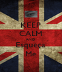 KEEP CALM AND Esqueça Me - Personalised Poster A4 size