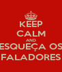 KEEP CALM AND ESQUEÇA OS FALADORES - Personalised Poster A4 size