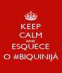 KEEP CALM AND ESQUECE O #BIQUINIJÁ - Personalised Poster A4 size