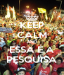 KEEP CALM AND ESSA É A PESQUISA - Personalised Poster A4 size