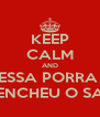 KEEP CALM AND ESSA PORRA  JA ENCHEU O SACO - Personalised Poster A4 size